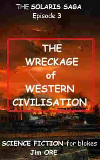 The WRECKAGE of WESTERN CIVILISATION by Jim ORE