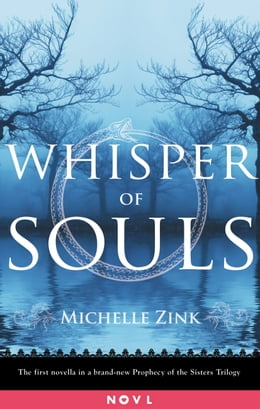 Book Whisper of Souls: A Prophecy of the Sisters Novella by Michelle Zink