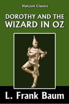 Dorothy and the Wizard in Oz by L. Frank Baum [Wizard of Oz #4] by L. Frank Baum