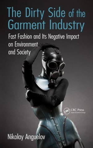 The Dirty Side of the Garment Industry: Fast Fashion and Its Negative Impact on Environment and Society