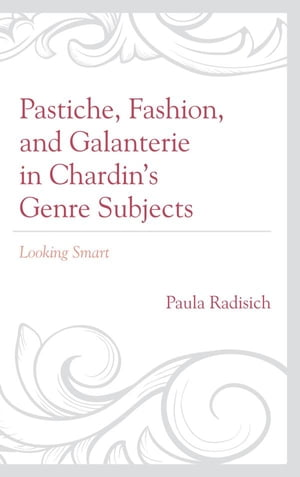 Pastiche,  Fashion,  and Galanterie in Chardin's Genre Subjects Looking Smart