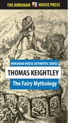 The Fairy Mythology: Illustrative of the Romance and Superstition of Various Countries by Thomas Keightley