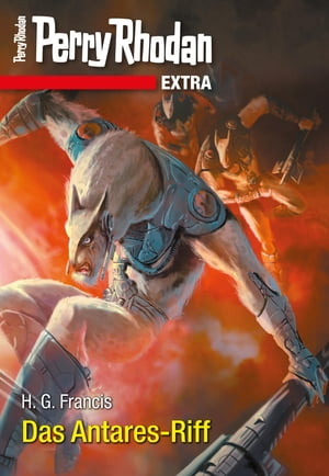 Perry Rhodan-Extra: Das Antares-Riff by H.G. Francis