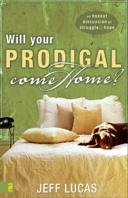 Book Will Your Prodigal Come Home?: An Honest Discussion of Struggle and Hope by Jeff Lucas