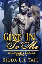 Give in to Me by Sidda Lee Tate