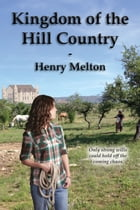 Kingdom of the Hill Country by Henry Melton