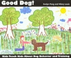 Good Dog!: Kids Teach Kids About Dog Behavior and Training by Evelyn Pang