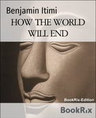 HOW THE WORLD WILL END: The day of the Lord by Benjamin Itimi