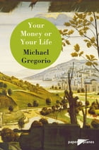 Your money or your life - Ebook: Collection Paper Planes by Michael Gregorio