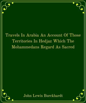 Travels In Arabia An Account Of Those Territories In Hedjaz Which The Mohammedans Regard As Sacred