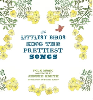 The Littlest Birds Sing the Prettiest Songs Folk Music Illustrated by Jennie Smith