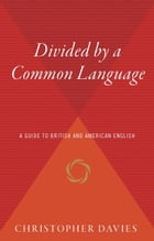 Divided by a Common Language: A Guide to British and American English by Christopher Davies