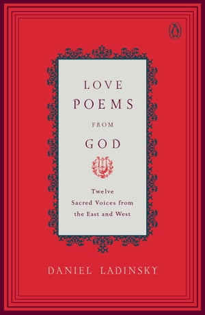 Love Poems from God: Twelve Sacred Voices from the East and West by Various
