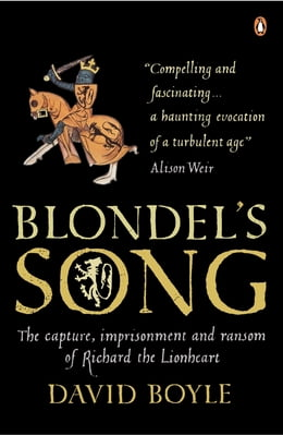 Book Blondel's Song: The capture, Imprisonment and Ransom of Richard the Lionheart by David Boyle