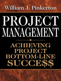 Book Project Management: Achieving Project Bottom-Line Succe$$ by Pinkerton, William