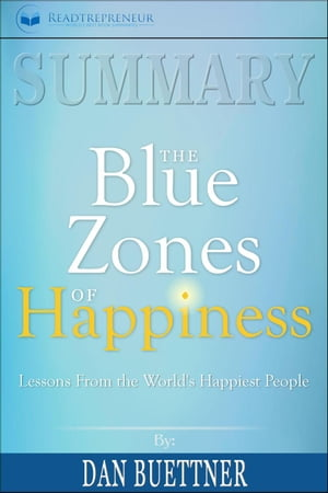 Summary of The Blue Zones of Happiness: Lessons from the World's Happiest People by Dan Buettner