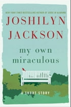 My Own Miraculous: A Short Story by Joshilyn Jackson