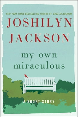 Book My Own Miraculous: A Short Story by Joshilyn Jackson