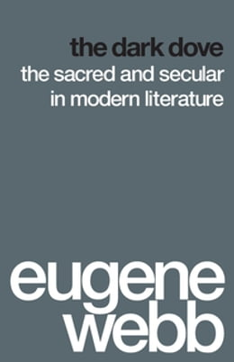 Book The Dark Dove: The Sacred and Secular in Modern Literature by Eugene Webb