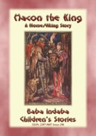 HACON THE KING - A True Story of a Viking King: Baba Indaba's Children's Stories - Issue 296 by Anon E. Mouse