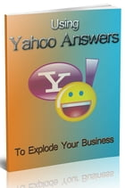Using Yahoo Answers To Build Your Business by Anonymous