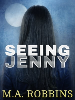 Seeing Jenny: A Supernatural Love Story by M.A. Robbins