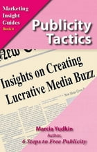 Publicity Tactics: Insights on Creating Lucrative Media Buzz by Marcia Yudkin