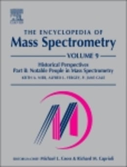 Book The Encyclopedia of Mass Spectrometry: Volume 9: Historical Perspectives, Part B: Notable People in… by Nier, Keith A.