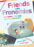 Friends and Frenemies: The Good, the Bad, and the Awkward