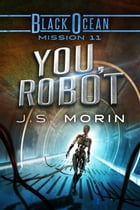 You, Robot: Mission 11 by J.S. Morin