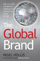 The Global Brand: How to Create and Develop Lasting Brand Value in the World Market by Nigel Hollis