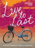 Live To Last: An Intimate Memoir Of A Legacy In The Making by Deborah Chan