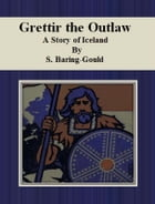 Grettir the Outlaw A Story of Iceland by S. Baring-Gould