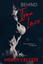 Behind Iron Lace: Lagniappe edition by Mercy Celeste