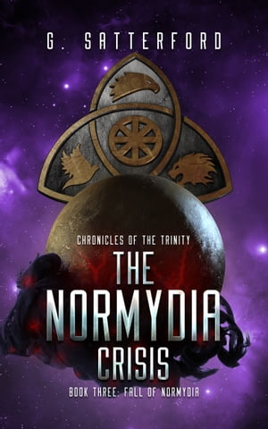 The Normydia Crisis, Book 3: Fall of Normydia by G Satterford