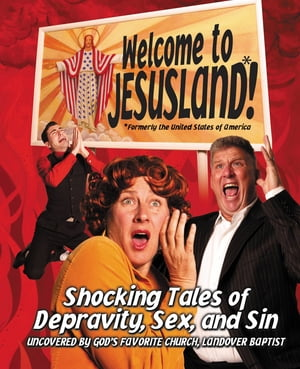 Welcome to JesusLand! (Formerly the United States of America) Shocking Tales of Depravity,  Sex,  and Sin Uncovered by God's Favorite Church,  Landover B