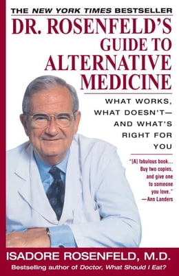 Book Dr. Rosenfeld's Guide to Alternative Medicine: What Works, What Doesn't--and What's Right for You by Isadore Rosenfeld, M.D.