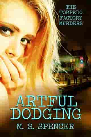 Artful Dodging: The Torpedo Factory Murders by M. S. Spencer