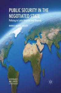 Public Security in the Negotiated State: Policing in Latin America and Beyond