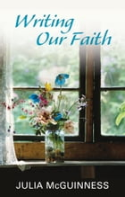 Writing our Faith by Julia McGuinness