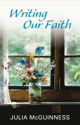Book Writing our Faith by Julia McGuinness