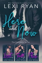 Here and Now: The Complete Series by Lexi Ryan