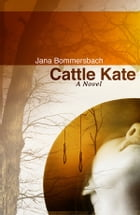 Cattle Kate by Jana Bommersbach