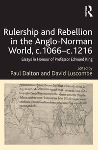 Rulership and Rebellion in the Anglo-Norman World, c.1066–c.1216: Essays in Honour of Professor…