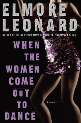 Book When the Women Come Out to Dance: Stories by Elmore Leonard