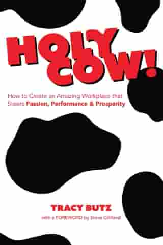 Holy Cow!: How to Create An Amazing Workplace That Steers Passion, Performance, and Prosperity