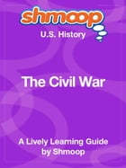 Shmoop US History Guide: The Civil War by Shmoop
