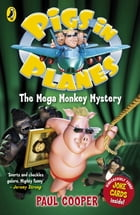 Pigs in Planes: The Mega Monkey Mystery: The Mega Monkey Mystery by Paul Cooper