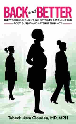 Back and Better: The Working Woman's Guide to Her Best Mind and Body During and After Pregnancy