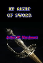 By Right of Sword by Arthur W. Marchmont